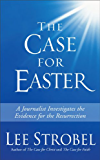The Case for Easter: A Journalist Investigates the Evidence for the Resurrection (Case for ... Series)