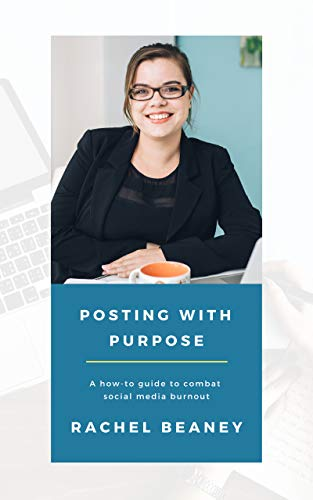 Posting with Purpose: A how-to guide to combat social media burnout