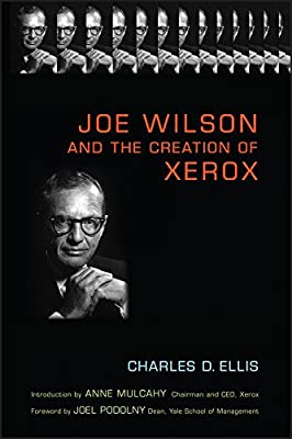 Joe Wilson and the Creation of Xerox: Charles D  Ellis, Anne