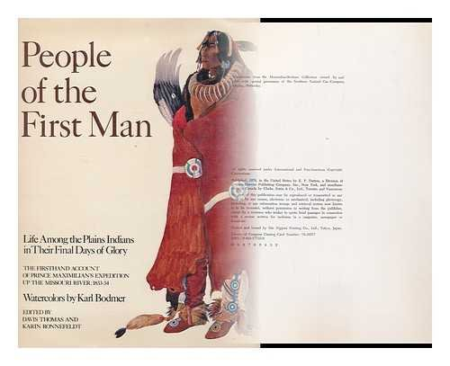 People of the First Man: Life Among the Plains Indians in Their Final Days of Glory: The Firsthand Account of Prince Maximilian's Expedition Up the Missouri River, 1833-34 ()