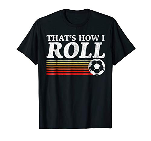 (Funny That's How I Roll Retro Soccer T-Shirt)