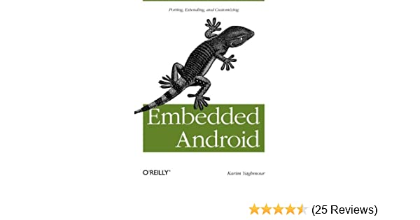 Embedded Android Porting Extending And Customizing Karim