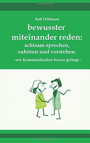 bewusster miteinander reden: achtsam sprechen, zuhören und verstehen - wie Kommunikation besser gelingt Taschenbuch – 3. Mai 2017 Ralf Hillmann 1546423117