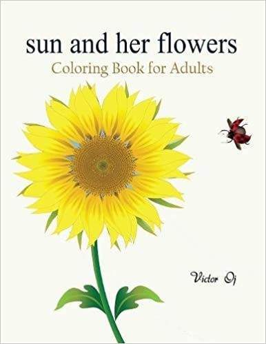 Sun And Her Flowers Coloring Book For Adults Featuring Beautiful Creative Floral Designs Stress Relieve Sweet Relaxation Victor Oj