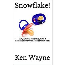 Snowflake!: Why America will only survive if Conservatism  thrives and liberalism dies! (True Conservative Series Book 1)