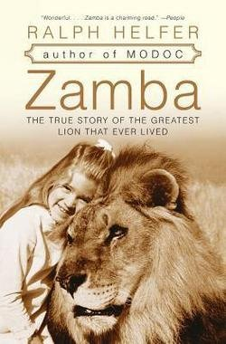 Ralph Helfer: Zamba : The True Story of the Greatest Lion That Ever Lived (Paperback); 2006 Edition