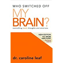 WHO SWITCHED OFF MY BRAIN HB by LEAF CAROLINE (2009-11-03)