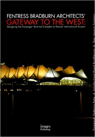 Gateway to the West: Designing the Passenger Terminal Complex at Denver International Airport (Building Monographs)