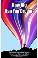 How BIG Can You Dream?: Journal with International Authors to  make your dreams come true! Paperback