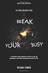 Break Your Busy - Set Your Creativity Free: A Disruptively Simple Approach to Better Life and Time Management. Stop Procrastination and Be More Effective. (Work Life Wide Open) (Volume 1) Paperback