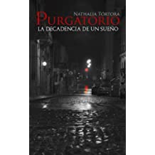 Purgatorio/ Purgatory: La Decadencia De Un Sueño/ the Decay of a Dream (Spanish Edition) Apr 5, 2017