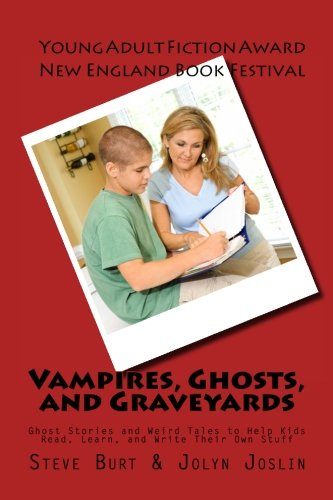 Vampires, Ghosts, and Graveyards: Ghost Stories and Weird Tales to Help Kids Read, Learn, and Write Their Own Stuff