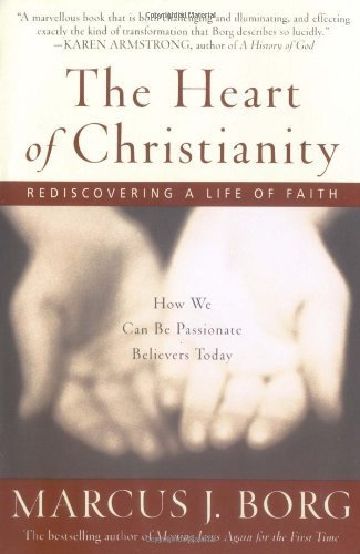 By Marcus J. Borg - The Heart of Christianity: Rediscovering a Life of Faith (7/18/04)