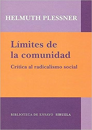 Límites de la comunidad: Crítica al radicalismo social (Biblioteca de  Ensayo / Serie mayor) (Spanish Edition): Plessner, Helmuth, Menegazzi,  Tommaso, Granado Almena, Víctor: 9788498414097: Amazon.com: Books