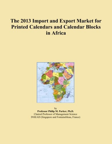 The 2013 Import and Export Market for Printed Calendars and Calendar Blocks in Africa by ICON Group International, Inc.