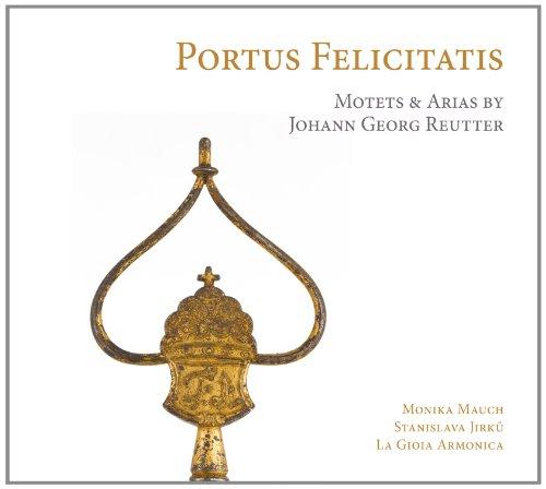 Portus Felicitatis   Motets   Arias By Johann Georg Reutter