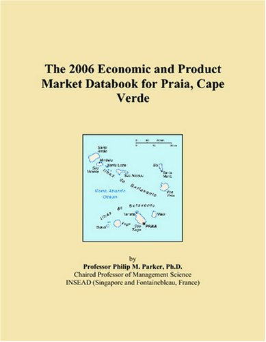 Praia Cape Verde - The 2006 Economic and Product Market Databook for Praia, Cape Verde