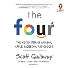 The Four: The Hidden DNA of Amazon, Apple, Facebook, and Google Audiobook by Scott Galloway Narrated by Jonathan Todd Ross