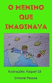 O MENINO QUE IMAGINAVA: Ilustrações: Raquel Sá
