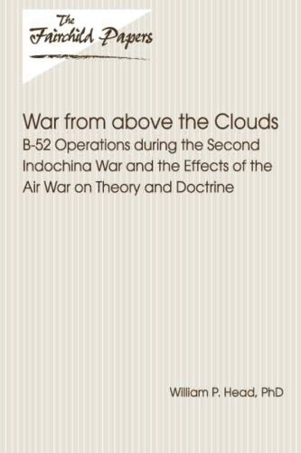 Download War From Above the Clouds: B-52 Operations during the Second Indochina War and the Effects of the Air War on Theory and Doctrine: Fairchild Paper PDF