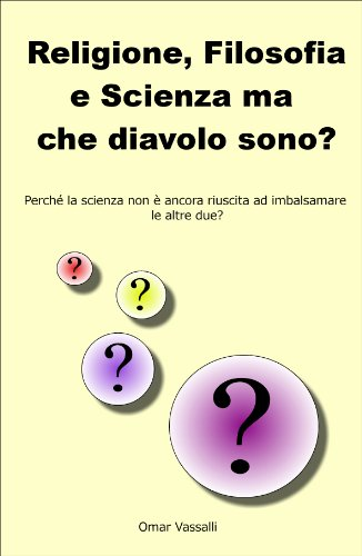 Religione, Filosofia e Scienza ma che diavolo sono? (Italian Edition)