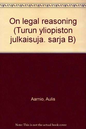 On legal reasoning (Annales Universitatis Turkuensis : Ser. B, Humaniora)