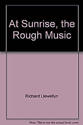 At Sunrise, the Rough Music