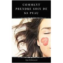 Comment prendre soin de sa Peau (French Edition)