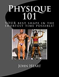 Physique 101: YOUR ideal physique in the shortest time possible!
