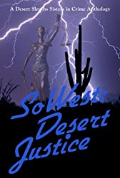SoWest: Desert Justice (Sisters in Crime Desert Sleuths Chapter Anthology Book 4)