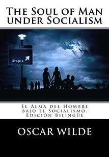The Soul of Man under Socialism: El Alma del Hombre bajo el Socialismo. Edición