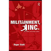 Militainment, Inc.: War, Media, and Popular Culture