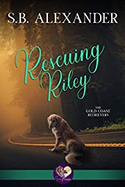 Rescuing Riley (Gold Coast Retrievers Book 2)