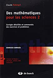 Des mathématiques pour les Sciences 2 : Corrigés détaillés et commentés des exercices et problèmes