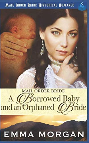 Books : Mail Order Bride: A Borrowed Baby and An Orphaned Bride