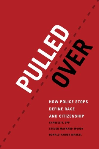 Pulled Over  How Police Stops Define Race And Citizenship  Chicago Series In Law And Society