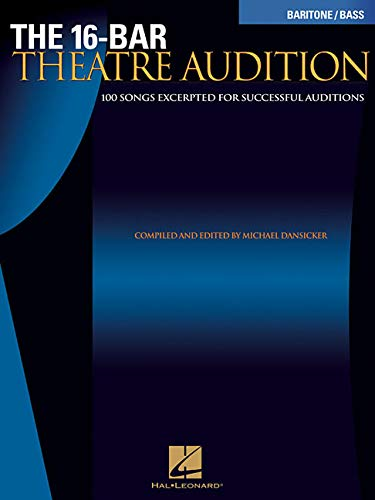 The 16-Bar Theatre Audition: 100 Songs Excerpted for Succesful Auditions (Vocal Collection-Baritone/Bass) ()