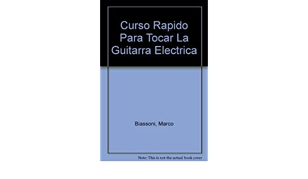 Curso Rapido Para Tocar La Guitarra Electrica (Spanish Edition): Marco Biassoni: 9788431521011: Amazon.com: Books
