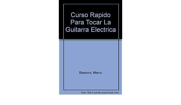 Curso Rapido Para Tocar La Guitarra Electrica (Spanish Edition): Marco Biassoni: 9788431521011: Amazon.com: Books