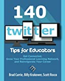 img - for 140 Twitter Tips for Educators: Get Connected, Grow Your Professional Learning Network, and Reinvigorate Your Career book / textbook / text book