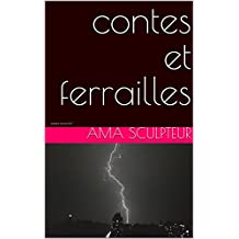 contes et ferrailles: catalogue oeuvres 2018 (French Edition)