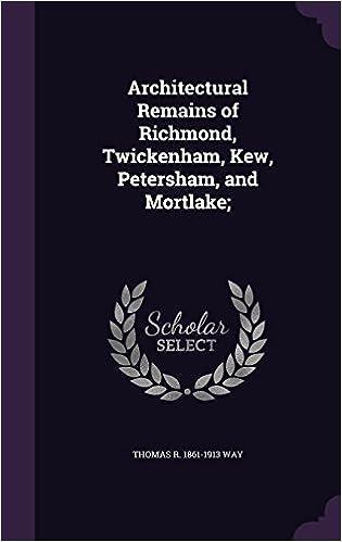 Book Architectural Remains of Richmond, Twickenham, Kew, Petersham, and Mortlake;