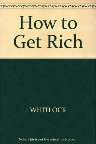 How to Get Rich/Includes Thirty-Five Businesses You Can Start With a Minimal Investment