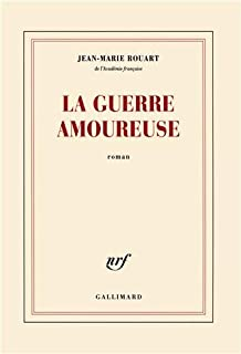 La guerre amoureuse : roman, Rouart, Jean-Marie