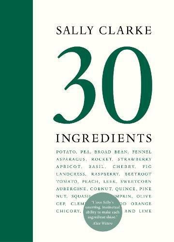 - Sally Clarke: 30 Ingredients