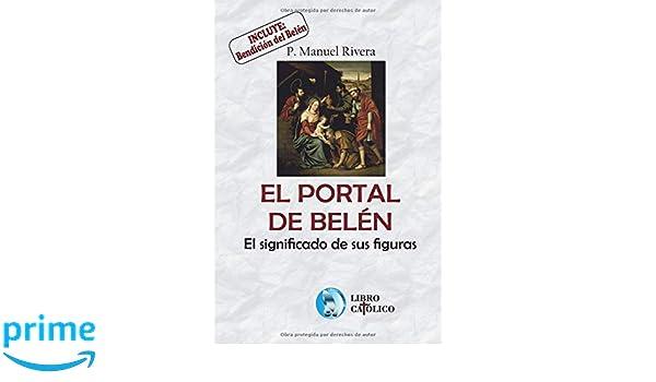 El Portal de Belén, el significado de sus figuras. (Spanish Edition): Manuel Rivera: 9781726796309: Amazon.com: Books