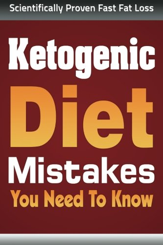 Ketogenic Diet Mistakes: You Wish You Knew (ketogenic diet, ketogenic diet for weight loss, ketogenic diet for beginners, diabetes diet, paleo diet, anti inflammatory diet) (The Best Protein Diet For Weight Loss)