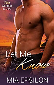 Let Me Know (Weddings by C & C Book 5) by [Epsilon, Mia]