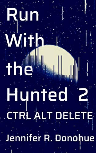Run With the Hunted 2: Ctrl Alt Delete by [Donohue, Jennifer R.]