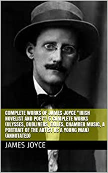 a biography of james joyce the irish poet and novelist The complete works of james joyce: novels, short stories, plays, poetry, essays & letters: ulysses, a portrait of the artist as a young man, finnegan's wake, dubliners, the cat and the devil, exiles, chamber music, pomes penyeach, stephen hero, giacomo joyce, critical writings & more - ebook written by james joyce.